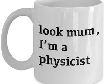 "Funny 11OZ mug - ""Look mum, I'm a physicist"""