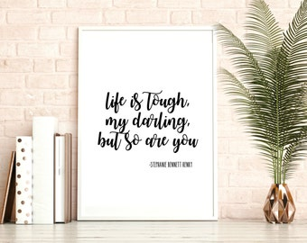 Life is tough my darling but so are you, digital file, printable wall art, quotes, 8x10