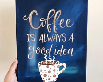 11x14 Coffee is Always a Good Idea