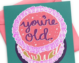 You're Old Birthday Card, Funny Birthday Card, Rude Card