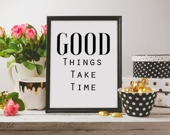 Good things take time Printable Poster, A4, Art Decor, Wall Art, Digital Printable, Motivational Quote