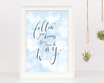 JPG FILE - Follow your Dreams - Cloud Background Quote Print