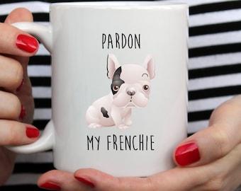Pardon My Frenchie Mug | Cute Mugs | Animal Mugs | Pet Mug | Mothers Day Mug | Dog Mug |French Bulldog Mug | Funny Quote | Frenchie Mug