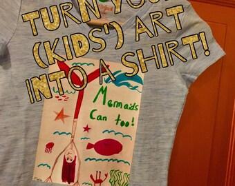 Turn their ART into their SHIRT!