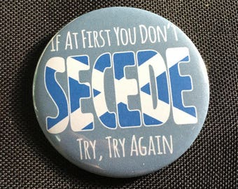 "Scottish Independence - If at first you don't secede, try try again - 58mm (2 1/4"") pin button badge"