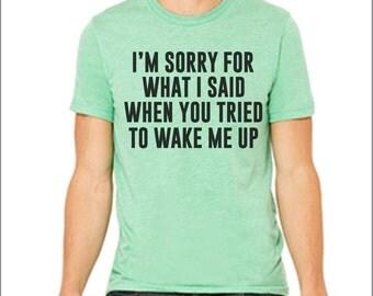 Sorry for What I said. Funny shirt. Funny t-shirt. Inspirational shirt. Custom shirt. Many Colors.