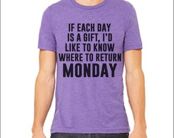 I'd Like to Return Monday. Funny shirt. Monday blues. Funny t-shirt. Inspirational shirt. Custom shirt. Many Colors.
