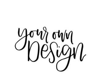 Your Own Design