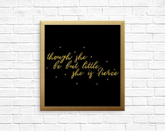 """Digitial Download - Wall Art Quote - """"Though she be but little, she is fierce"""" - Black & Gold"""