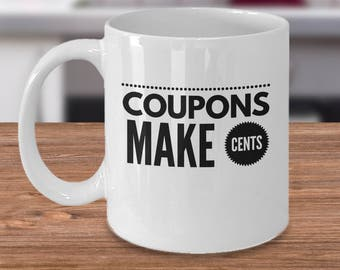 Coupon Coffee Mug - Gift For Couponers - Couponing Gift Idea -  Coupons Make Cents - Inexpensive Couponer Present