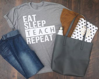 Teacher Shirt - Eat sleep teach repeat - Back to School - Teacher appreciation - Teacher Gift -Teacher life - School Days - School gear