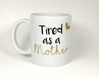 Funny Coffee Mugs  - Tired As A Mother - Funny Coffee Mug - Gift For Mom - Mug For Mom - Custom Coffee Mug - Gift For Her - Mommy Mug