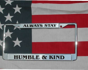 Always Stay Humble & Kind Chrome Laser Engraved License Plate Frame FREE Shipping