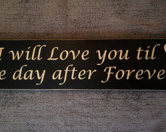 I will love you til the day after forever wooden sign