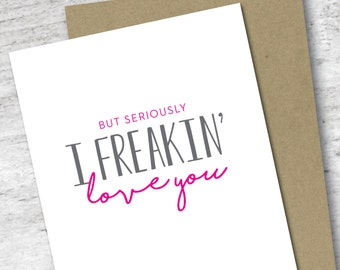 But Seriously I Freakin' Love You Card | Love Card | Valentine's Day Card | Sassy Love Card | For Her | For Him