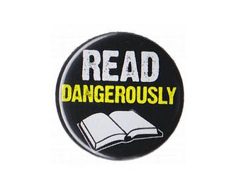 """Read Dangerously Button Badge Pinback 1"""", 1.25"""" or 2.25"""" book lover gift reading"""