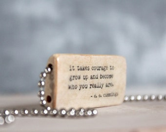 ee cummings Quote - It takes courage to grow up and become who you really are - Motivational Quote - Bamboo Tile Necklace