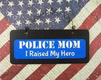 SIGN POLICE MOM I Raised My Hero - Wooden Metal Cute Chalkboard Gift for Mothers Day Officer leo Law Enforcement Parents Thin Blue Line