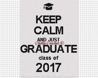 INSTANT DOWNLOAD Keep Calm and Graduate Class of 2017 Crochet Cross Stitch Afghan Pattern Graph
