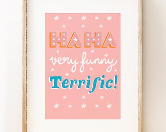 Ha Ha Very Funny Terrific! - hand lettering quote wall art print