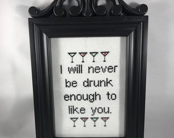 I will never be drunk enough to like you.