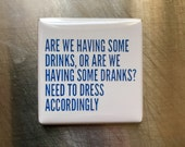 Are we having some drinks... custom made 1.5x1.5 inch magnet