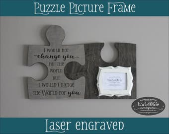 Autism Puzzle Picture Frame (S-101) - I would not change you for the world, but I would change the world for you