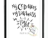 My God turns my darkness into light. Psalm 18:28. Scripture Art, Bible Verse Art, Faith Art, Nursery Bible Verse Art, Nursery Print