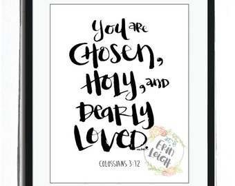You are chosen, holy, and dearly loved. Colossians 3:12 Scripture Art. Bible Verse. Christian Art. Christian Gift. Fine Art Print.
