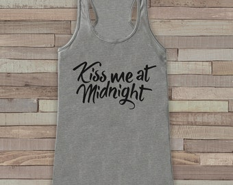 New Years Tank - Kiss At Midnight - Happy New Year Top - Womens Tank Top - Happy New Years Tank -  Grey Tank - Grey Tank Top - Workout Top
