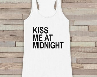 New Years Tank Top - Kiss At Midnight - Happy New Year - Womens Tank Top - Happy New Years Tank -  White Tank - White Tank Top - Workout Top