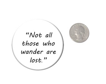 Not All those Who Wander are Lost Quote Refrigerator Magnet 2 1/4 inches in diameter  Fridge Magnet