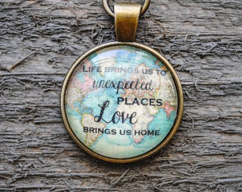 Life brings us to unexpected places love brings us home - Keychain - Quote keychain - army, military, leaving home, study abroad, college