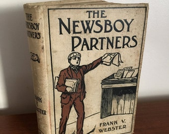 1909 The Newsboy Partners or Who Was Dick Box. By Frank V. Webster, Antique Series Book for Boys. Cupples & Leon Company.