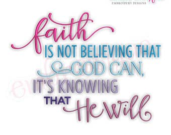 Faith Is Not Believing That God Can, It's Knowing That He Will- Inspriational   -Instant Download Machine Embroidery Design