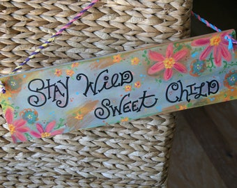 Stay Wild Sweet Child sign -- hand painted sign with handmade twine hanger -- flower child