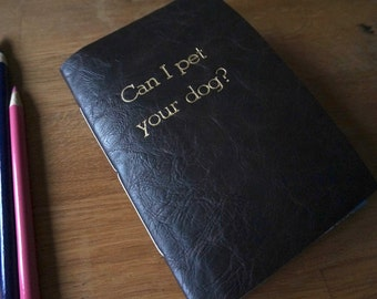 Vegan Leather Can I Pet Your Dog notebook, FREE SHIPPING