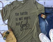 The BATTLE Is NOT Yours But GOD'S 2 Chronicles 20:15 -  super soft - screen printed - lightweight tee - olive / army green
