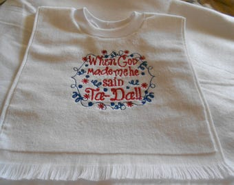 Over the head When God made me he said Ta Da  Embroidered Bib