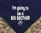 I'm going to be a BIG SISTER  Embroidered Dog Bandana with Paw Print -can do Big Brother also