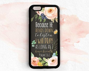 Bible Verse Quote iPhone Case Because he bends down to listen I will pray iPhone 7 5c 6 Plus Samsung Galaxy S4 S5 S6 S7 Edge Note 3 4 5 Qt96