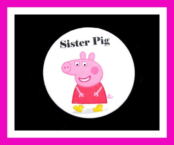 "Birthday Party Favor Button Pin,Sister Pig,Boy Birthday Party,Girl Birthday Party,Pig Favors,Animal Theme Favors,Cartoon Pin,2.25"" Pin"
