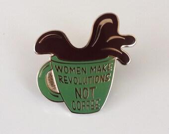Women Make Revolutions Not Coffee Hard Enamel Pin - Vintage Green