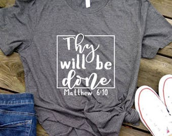 Womens Shirt Thy will be done Shirt Faith inspired tee Womens Tee Womens Shirt Faith Shirt