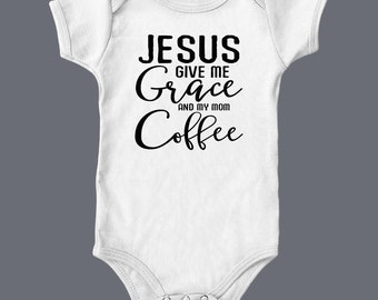 Baby One Piece Body Suit, Jesus Give Me Grace, Give My Mom Coffee, Funny Baby Clothes