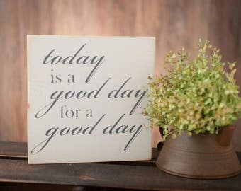 Today is a good day for a good day - Inspirational Wood Sign - Farmhouse Wood Sign - Wood Sign - Farmhouse Style - Office Decor