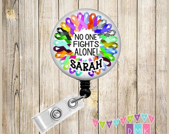 Cancer Awareness Ribbons - No One Fights ALONE - PERSONALIZED - Button Badge Reel - Retractable ID Holder - Alligator or Slide Clip Gift