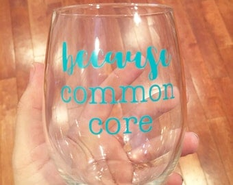 Because Common Core Stemless Wine Glass // Funny Wine Glasses // Teacher Gifts // School