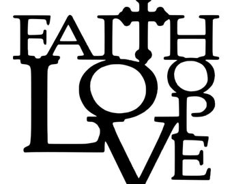 SVG - Faith Hope Love - DXF - EPS - Faith - Quote - Love Quote - Hope Quote - Sign Design - Scrapbook Layout - Wedding Quote