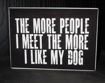 Dog Sign Dog Lover Gift The more people i meet, the more i like my dog Funny dog quote Box Sign or Shelf Sitter chalkboard style